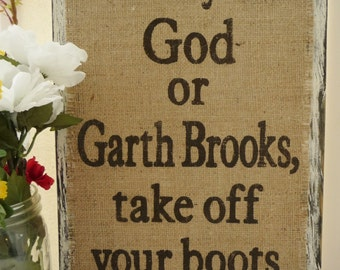 Garth Brooks Burlap and Boots sign, Country Western, Honky Tonk, GOD, Burlap Rustic Garth Brooks County Singer/Hanging Sign. Garth Brooks!
