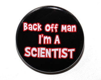 Back Off Man I'm A Scientist - Pinback Button Badge 1 1/2 inch 1.5 - Magnet Keychain or Flatback