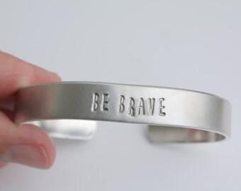 Be Brave Bracelet - Be Brave Cuff - Be Brave Bangle - Motivation Bracelet - Inspiration Bracelet - New Year - Graduaton Gift - Grad