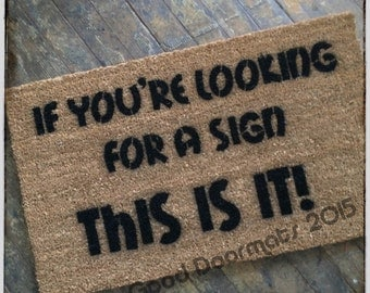 If you're looking for a sign, this is it! doormat