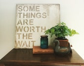 The ORIGINAL Some Things Are Worth The Wait -  24x24 Wood Sign - Rustic - Nursery -adoption