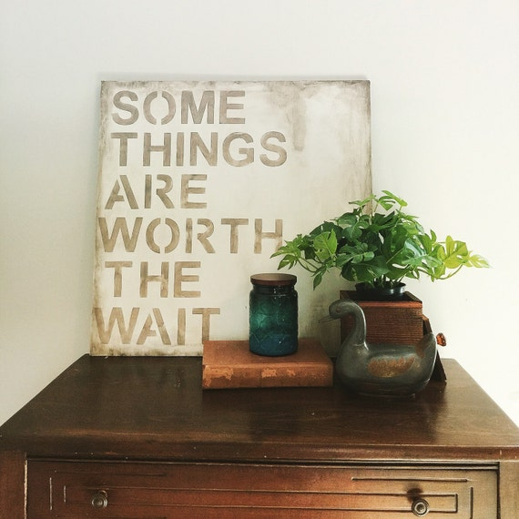 The ORIGINAL Some Things Are Worth The Wait -  24x24 Wood Sign - Rustic - Nursery -adoption greige