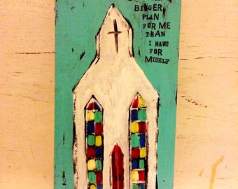 Church painting, 11 x 6 on wood, inspirational quote, religious, uplifting art, original painting