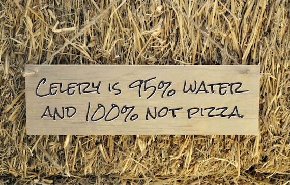 Rustic Plank Wood Sign Funny Humorous Sign Celery is 95 percent water and 100 percent not pizza