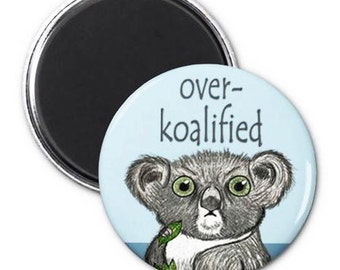 Over Koalified Koala Magnet or Button-F1 | Funny Magnet | Funny Button