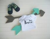 Be Brave Onesie. Be Brave . Arrow Clothing . Baby Gift .Modern Baby. Hipster Baby. Unisex . Infant . Toddler. Newborn . Bodysuit . Onesie
