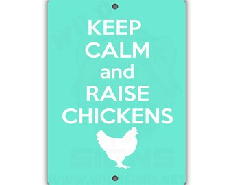 Keep Calm and Raise Chickens Indoor/Outdoor Aluminum No Rust No Fade Sign