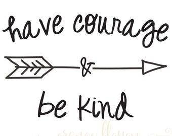Vinyl Lettering-have courage and be kind 16x10