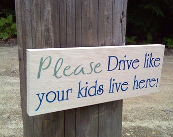 Please Drive like your kids live here!. - Wooden Sign - Reclaimed Wood