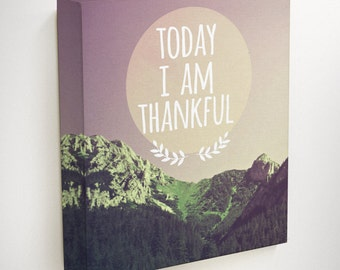 Today I Am Thankful, Canvas Wall Decor, Mountain Wall Art, Nature Wall Art, Today I Will Be Thankful, Gratitude Sign, Motivational Wall Art