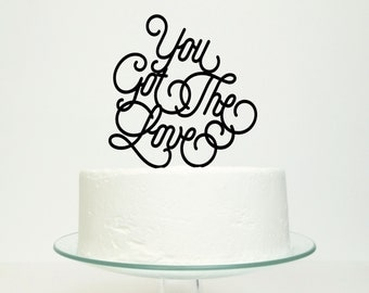 Wedding Cake Topper 'You Got The Love' -  Choose Color