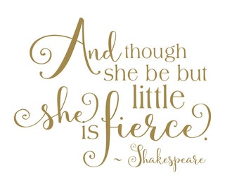 Shakespeare Quote Wall Decal | And Though She Be But Little She is Fierce |  Baby Girl Nursery Decals