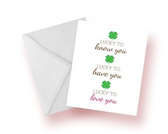 Lucky to Know You Lucky to Have You Lucky to Love You card / Love Card / Four Leaf Clover Card / Valentine's Day Card