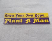 BUMPER STICKER-Grow Your Own Dope-Plant a Man-B37