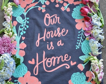 """Flour Sack Tea Towel """"Our House is a Home"""", Charcoal Gray, Inspirational Quote, Simple Living, Housewarming Gift, Flowers"""