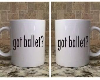 Ceramic Coffee Tea Mug 11oz White Funny got ballet?  New
