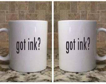 Ceramic Coffee Tea Mug 11oz White Funny got ink?  New