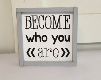 Become Who You Are Sign (little)