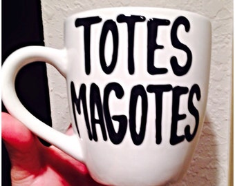 Totes Magotes Coffee Mug - birthday gift - gift for best friend - funny gift
