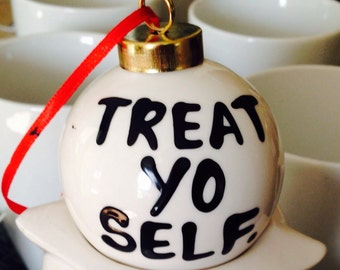 Ceramic Ornament- treat yo self- parks and rec- hand-painted stocking stuffer