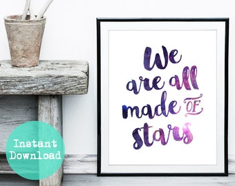 We Are All Made Of Stars Galaxy Instant Digital Download Printable Wall Art Home Decor Typography Inspirational Space Moby Lyrics Quote Gift