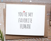 You're My Favorite Human Card. I Love You Card.