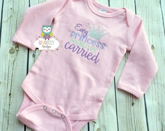 Every Princess Should be Carried Shirt, Bodysuit or Baby Gown,New Baby, Princess Shirt, Princess
