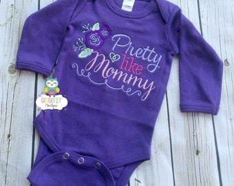 Pretty Like Mommy Girl Shirt,  Bodysuit or Baby Gown, Mother's Day, I Love Mommy, First Mother's Day