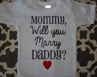 Mommy, Will you Marry Daddy? Adorable proposal baby outfit bodysuit for engagement - you choose any size for boy or girl