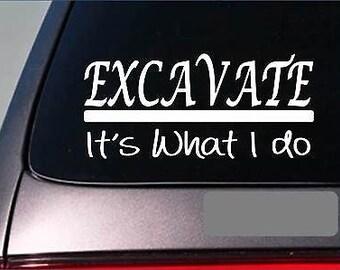 Excavate Sticker Decal *E293* Excavator Backhoe Contractor Dump Truck Builder