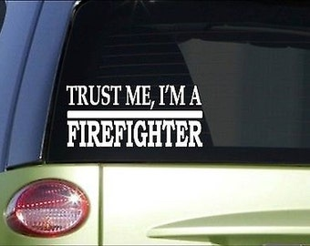 Trust Me Firefighter *H535* 8 Inch Sticker Decal Hose Axe Fire Suit Engine Truck