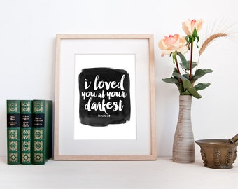 Bible quote, scripture print, INSTANT DOWNLOAD, Romans 5:8, I loved you at your darkest, black white watercolor decor wall art