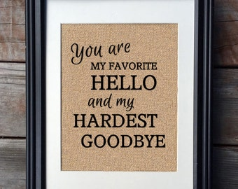 You Are My Favorite Hello and My Hardest Goodbye Burlap Print | Military Deployment Print | Military Gift | Long Distance Relationship Gift