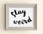 Stay Weird Motivational Inspirational Quote Typography art print Home Decor Typography Poster Graduation Gift Funny Geek Nerd Wall Art gift