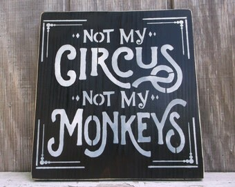 Not My Circus Not My Monkeys Primitive Wooden Sign Humorous Sign Funny Sign