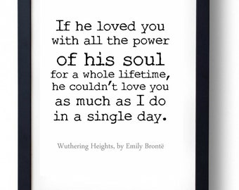 If he loved you with all the power of his soul for a whole lifetime, he couldn't love you as much as I do in a single day. Quote Print