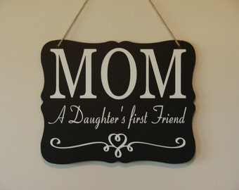 Mom a daughter's first friend. hanging sign, Plaque, with vinyl saying