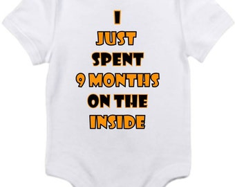 ON SALE I Spent 9 months on the inside onesie you pick size newborn / 0-3 / 3-6 / 6-12 / 18 / month