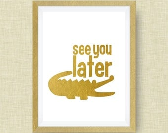 See You Later Alligator Gold Foil Print -  Real Gold Foil