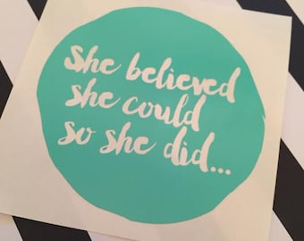 She Belived She Could So She Did... Vinyl Decal