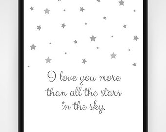 Nursery Wall Art, PRINTABLE, I love you more than all the stars in the sky, grey, nursery print, wall art, baby shower gift, 8x10 - 16x20in
