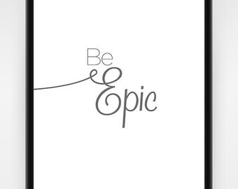 Be Epic, PRINTABLE, Office Wall Art, Office Decor, Funny, Inspirational Quote, Gift Idea, Motivational Quote, Office Gift, 8x10 or 16x20
