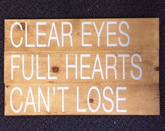 Clear Eyes Full Hearts Can't Lose Wood Painted Sign.