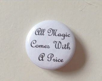 All Magic Comes With A Price (Once Upon A Time) Pinback Button (31mm)