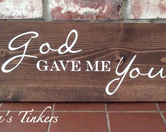 God gave me you rustic (distressed or not) wood sign. May be personalized. Valentines gift, wedding gift, anniversary or pregnancy gift