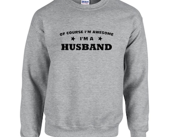 Of Course I'm Awesome I'm A Husband. Crewneck Sweatshirt. Hubby Sweatshirts. Husband Sweatshirt.