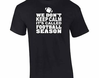 On Sale - We Don't Keep Calm It's Called Football Season T-Shirt