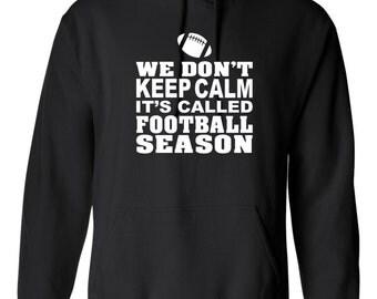 On Sale - We Don't Keep Calm It's Called Football Season Hoodie