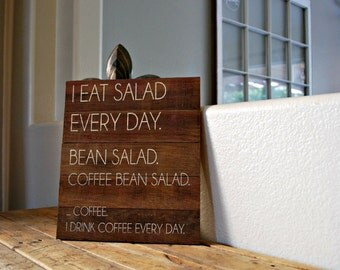 """Reclaimed Rustic Wood Coffee Sign: I Eat Salad Every Day. Bean Salad. Coffee Bean Salad... Coffee. I Drink Coffee Every Day 10""""x12"""""""