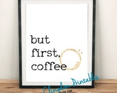 But first Coffee, coffee lover, Wall Art, Dorm Art, Instant Download,